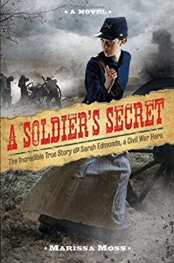 A Soldier's Secret: The Incredible True Story of Sarah Edmonds, a Civil War Hero: The Incredible True Story of Sarah Edmonds, a Civil War Hero 9781419704277