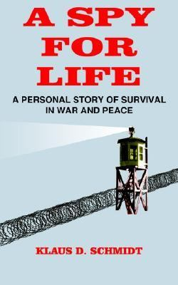 A Spy for Life: A Personal Story of Survival in War and Peace 9781414048611
