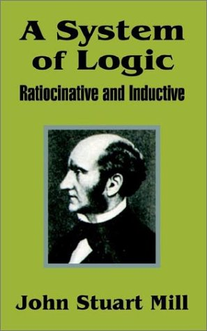 A System of Logic: Ratiocinative and Inductive 9781410202529