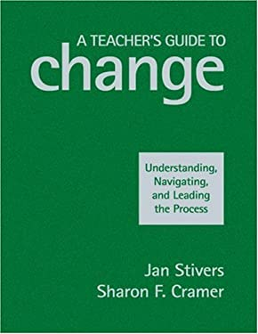 A Teacher's Guide to Change: Understanding, Navigating, and Leading the Process 9781412964463
