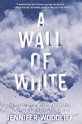 A Wall of White: The True Story of Heroism and Survival in the Face of a Deadly Avalanche 9781416546924