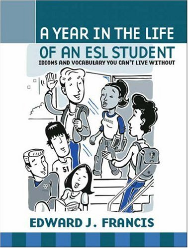 A Year in the Life of an ESL Student: Idioms and Vocabulary You Can't Live Without 9781412020039