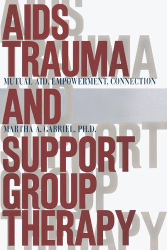 AIDS Trauma and Support Group Therapy: Mutual Aid, Empowerment, Connection 9781416573227