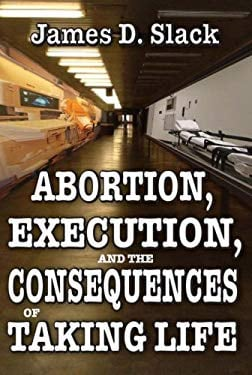 Abortion, Execution, and the Consequences of Taking Life 9781412810210