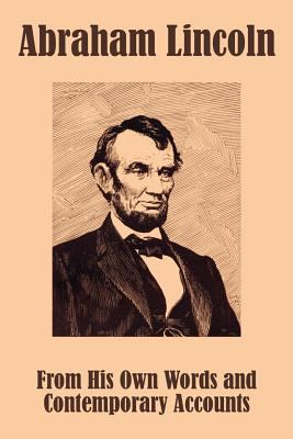 Abraham Lincoln: From His Own Words and Contemporary Accounts 9781410206213