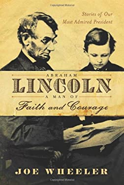 Abraham Lincoln, a Man of Faith and Courage: Stories of Our Most Admired President 9781416550969