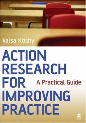 Action Research for Improving Practice: A Practical Guide 9781412907569