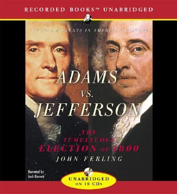 Adams Vs. Jefferson: The Tumultuous Election of 1800 9781419304804