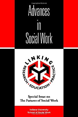 Advances in Social Work: Special Issue on the Futures of Social Work 9781412068444