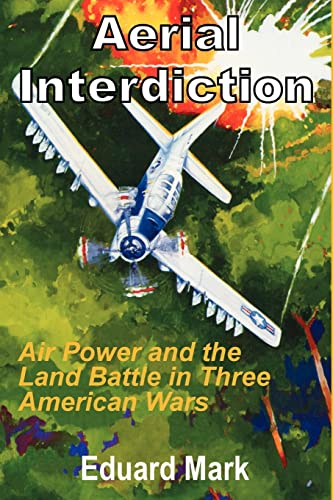Aerial Interdiction: Air Power and the Land Battle in Three American Wars 9781410201645