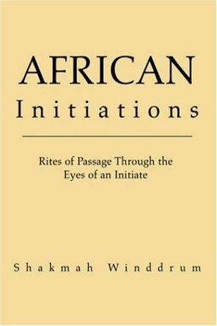African Initiations: Rites of Passage Through the Eyes of an Initiate 9781413460490