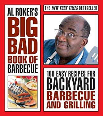 Al Roker's Big Bad Book of Barbecue: 100 Easy Recipes for Backyard Barbecue and Grilling 9781416595380