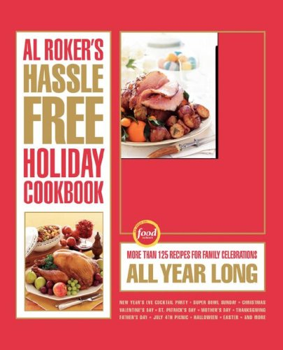 Al Roker's Hassle-Free Holiday Cookbook: More Than 125 Recipes for Family Celebrations All Year Long 9781416569589