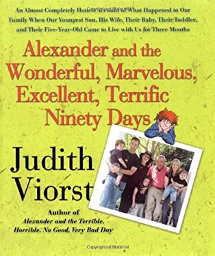 Alexander and the Wonderful, Marvelous, Excellent, Terrific Ninety Days: An Almost Completely Honest Account of What Happened to Our Family When Our Y 9781416550051