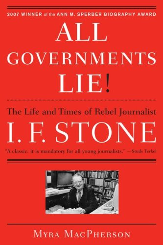 All Governments Lie: The Life and Times of Rebel Journalist I. F. Stone 9781416556794