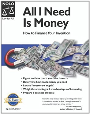 All I Need Is Money: How to Finance Your Invention 9781413301908