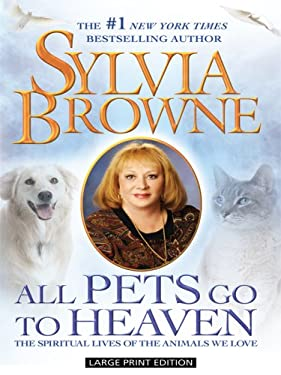 All Pets Go to Heaven: The Spiritual Lives of the Animals We Love 9781410413864