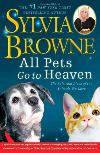 All Pets Go to Heaven: The Spiritual Lives of the Animals We Love 9781416591252