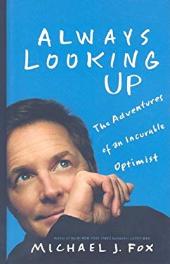 Always Looking Up: The Adventures of an Incurable Optimist 9781410415110