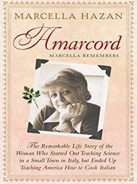 Amarcord, Marcella Remembers: The Remarkable Life Story of the Woman Who Started Out Teaching Science in a Small Town in Italy, But Ended Up Teachin 9781410413789