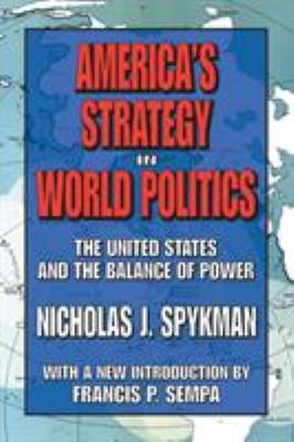 America's Strategy in World Politics: The United States and the Balance of Power 9781412806312