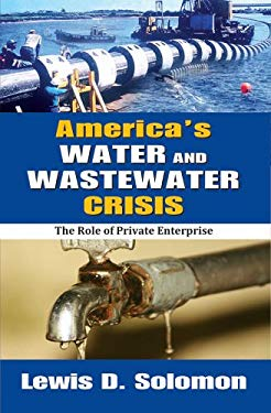 America's Water and Wastewater Crisis: The Role of Private Enterprise 9781412818230