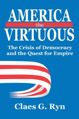 America the Virtuous: The Crisis of Democracy and the Quest for Empire 9781412813310