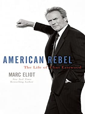 American Rebel: The Life of Clint Eastwood 9781410421685