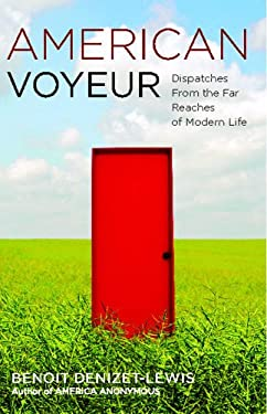 American Voyeur: Dispatches from the Far Reaches of Modern Life 9781416539155