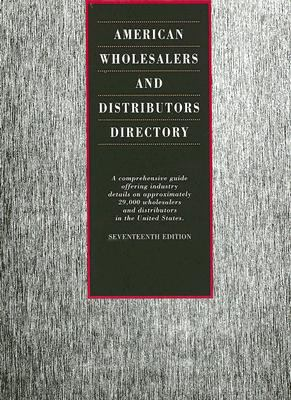 American Wholesalers and Distributors Directory: A Comprehensive Guide Offering Industry Details on Approximately 29,000 Wholesalers and Distributors 9781414406565