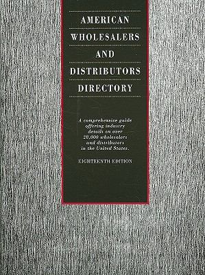 American Wholesalers and Distributors Directory: A Comprehensive Guide Offering Industry Details on Over 28,000 Wholesalers and Distributors in the Un 9781414419084