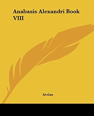 Anabasis Alexandri Book VIII 9781419106781