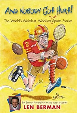 And Nobody Got Hurt!: The World's Weirdest, Wackiest True Sports Stories 9781417678242