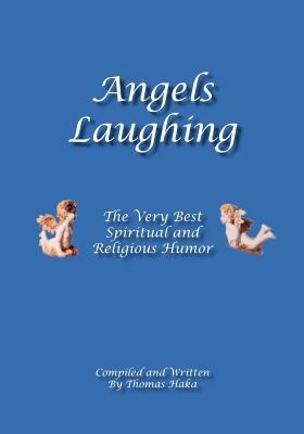 Angels Laughing: The Very Best Spiritual and Religious Humor 9781412057905