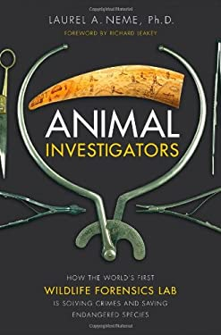 Animal Investigators: How the World's First Wildlife Forensics Lab Is Solving Crimes and Saving Endangered Species 9781416550563