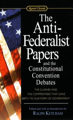 Anti-Federalist Papers and the Constitutional Convention Debates 9781417635306