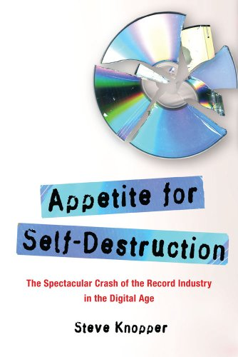 Appetite for Self-Destruction: The Spectacular Crash of the Record Industry in the Digital Age 9781416552154