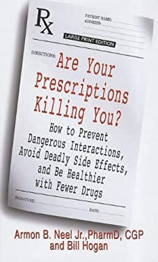 Are Your Prescriptions Killing You?: How to Prevent Dangerous Interactions, Avoid Deadly Side Effects, and Be Healthier with Fewer Drugs 9781410452139
