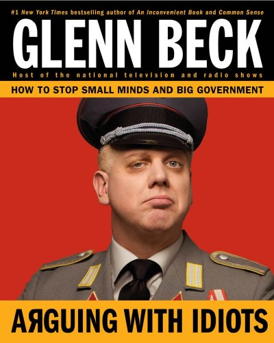 Arguing with Idiots: How to Stop Small Minds and Big Government 9781416595014