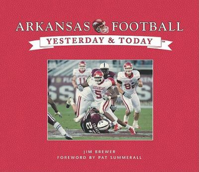 Arkansas Football Yesterday and Today 9781412775168