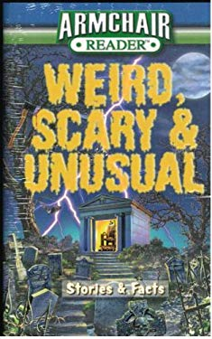 Armchair Reader: Weird Scary & Unusual: Stories & Facts 9781412743693