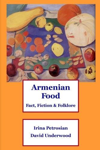 Armenian food by irina petrosian david underwood for Armenian cuisine cookbook