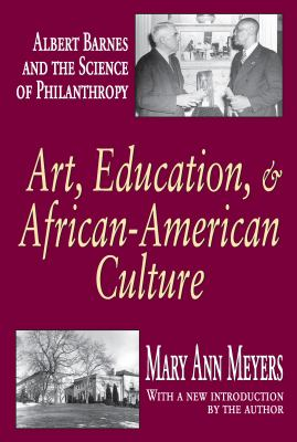 Art, Education, & African-American Culture: Albert Barnes and the Science of Philanthropy 9781412805636