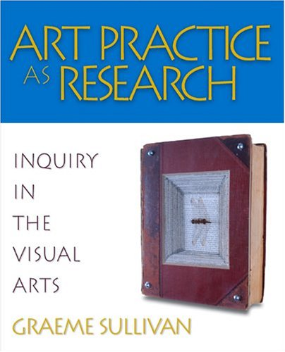 Art Practice as Research: Inquiry in the Visual Arts 9781412905367