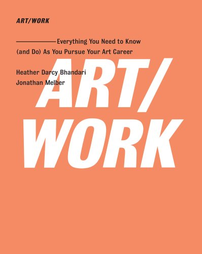 Art/Work: Everything You Need to Know (and Do) as You Pursue Your Art Career 9781416572336