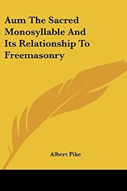 Aum the Sacred Monosyllable and Its Relationship to Freemasonry 9781417993338