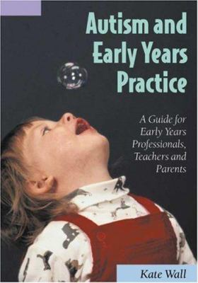 Autism and Early Years Practice: A Guide for Early Years Professionals, Teachers and Parents 9781412901284
