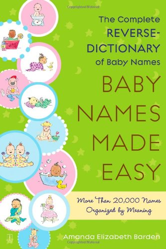 Baby Names Made Easy: The Complete Reverse Dictionary of Baby Names 9781416567479