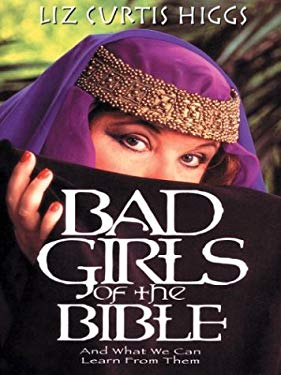Bad Girls of the Bible: And What We Can Learn from Them 9781410400635