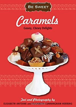 Be Sweet: Caramels: Gooey, Chewy Delights 9781416206958